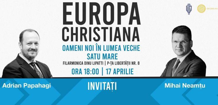 Europa Christiana, cu Mihail Neamţu şi Adrian Papahagi, azi, la Satu Mare